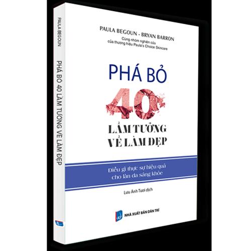 Sách Phá Bỏ 40 Lầm Tưởng Về Làm Đẹp - Paula Begoun